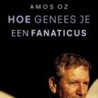 Boekrecensie: Hoe genees je een fanaticus – Amos Oz