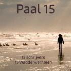 Paal 15, 15 schrijvers, 15 Waddenverhalen - Verhalenbundel