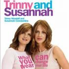 Trinny and Susannah, What you wear can change your life